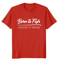 T-Shirt Born to Fish Forced to Work