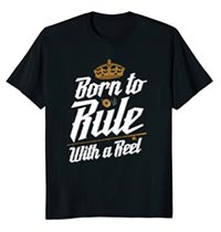 T-Shirt Born to Rule With A Reel