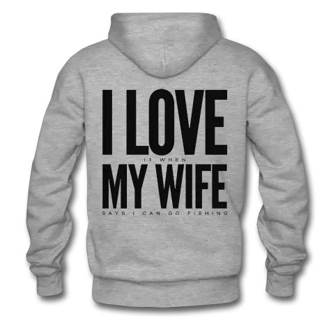 I love it when my wife says I can go fishing hoodie